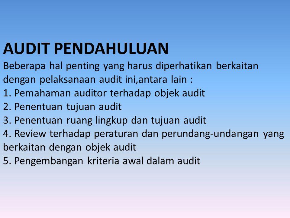 AUDIT PENDAHULUAN Beberapa hal penting yang harus diperhatikan berkaitan dengan pelaksanaan audit ini,antara lain : 1. Pemahaman auditor terhadap obje