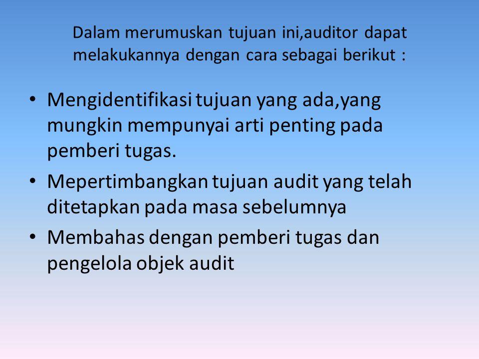Dalam merumuskan tujuan ini,auditor dapat melakukannya dengan cara sebagai berikut : Mengidentifikasi tujuan yang ada,yang mungkin mempunyai arti pent