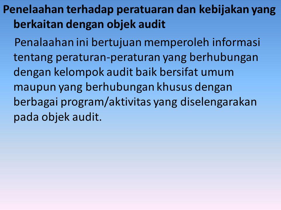 Penelaahan terhadap peratuaran dan kebijakan yang berkaitan dengan objek audit Penalaahan ini bertujuan memperoleh informasi tentang peraturan-peratur