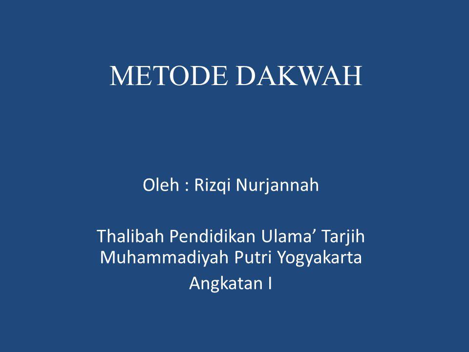 METODE DAKWAH Oleh : Rizqi Nurjannah Thalibah Pendidikan Ulama' Tarjih Muhammadiyah Putri Yogyakarta Angkatan I