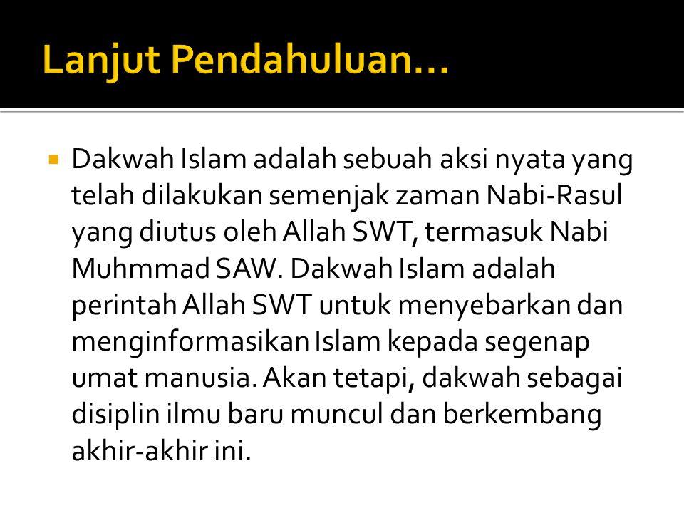  Dakwah Islam adalah sebuah aksi nyata yang telah dilakukan semenjak zaman Nabi-Rasul yang diutus oleh Allah SWT, termasuk Nabi Muhmmad SAW.
