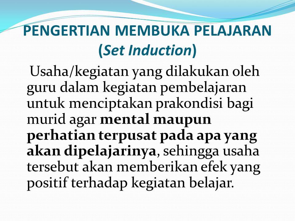 PENGERTIAN MEMBUKA PELAJARAN (Set Induction) Usaha/kegiatan yang dilakukan oleh guru dalam kegiatan pembelajaran untuk menciptakan prakondisi bagi mur
