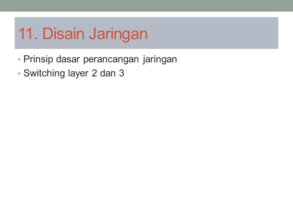 11. Disain Jaringan Prinsip dasar perancangan jaringan Switching layer 2 dan 3