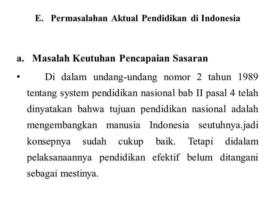 E. Permasalahan Aktual Pendidikan di Indonesia a. Masalah Keutuhan Pencapaian Sasaran Di dalam undang-undang nomor 2 tahun 1989 tentang system pendidi