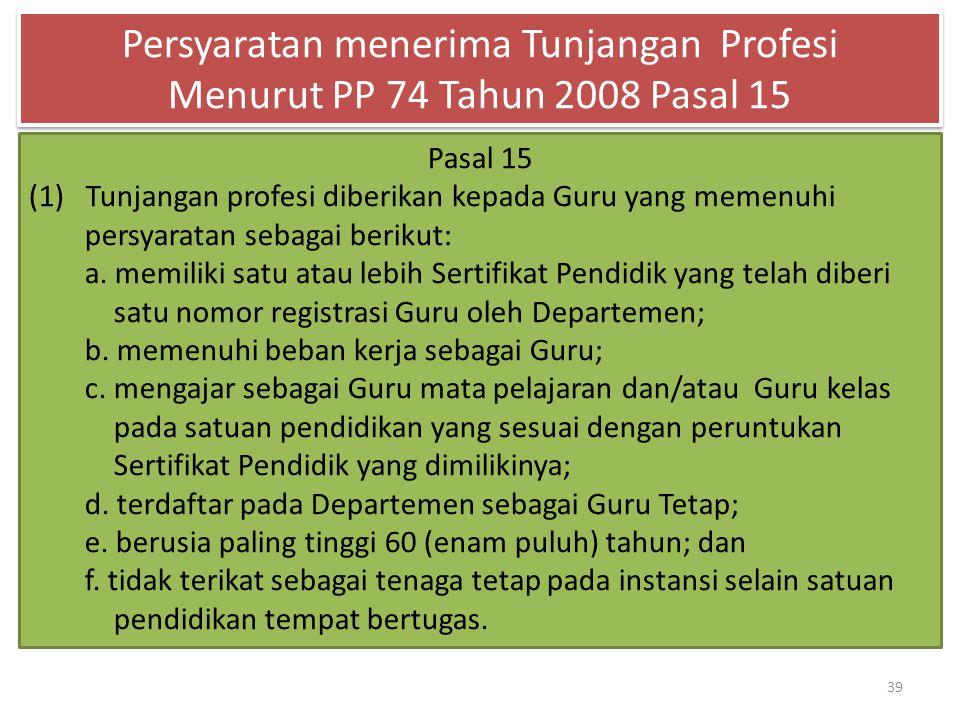 39 Pasal 15 (1) Tunjangan profesi diberikan kepada Guru yang memenuhi persyaratan sebagai berikut: a. memiliki satu atau lebih Sertifikat Pendidik yan