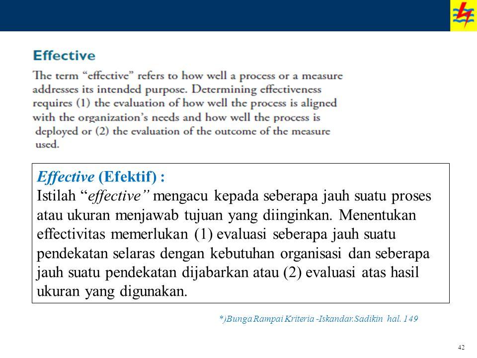 """42 Effective (Efektif) : Istilah """"effective"""" mengacu kepada seberapa jauh suatu proses atau ukuran menjawab tujuan yang diinginkan. Menentukan effecti"""