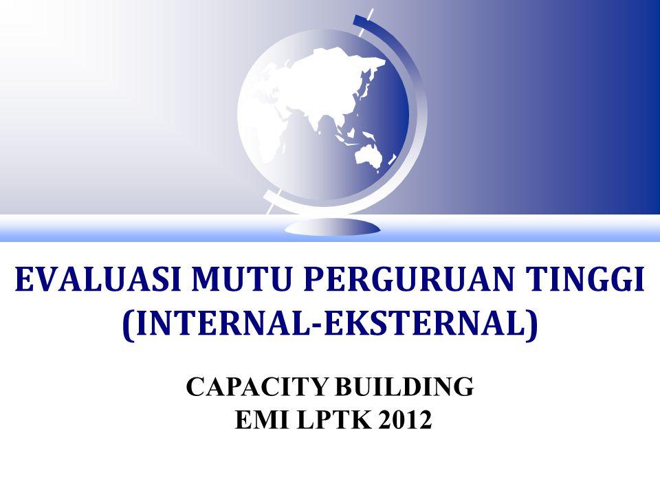 EVALUASI MUTU PERGURUAN TINGGI (INTERNAL-EKSTERNAL) CAPACITY BUILDING EMI LPTK 2012