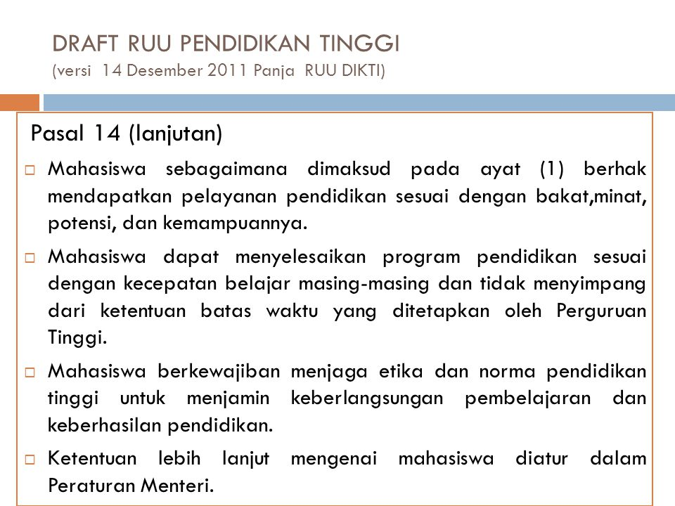 DRAFT RUU PENDIDIKAN TINGGI (versi 14 Desember 2011 Panja RUU DIKTI) Pasal 14 (lanjutan)  Mahasiswa sebagaimana dimaksud pada ayat (1) berhak mendapa