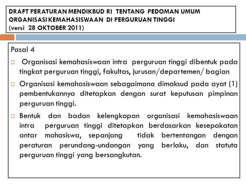 DRAFT PERATURAN MENDIKBUD RI TENTANG PEDOMAN UMUM ORGANISASI KEMAHASISWAAN DI PERGURUAN TINGGI (versi 28 OKTOBER 2011) Pasal 4  Organisasi kemahasisw