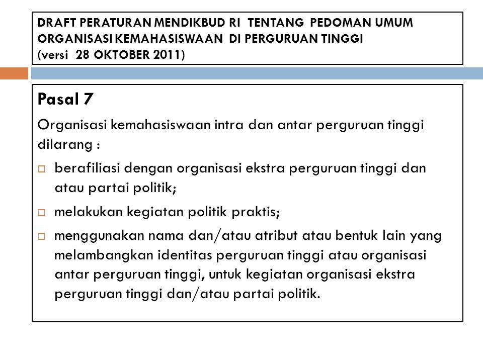 Pasal 7 Organisasi kemahasiswaan intra dan antar perguruan tinggi dilarang :  berafiliasi dengan organisasi ekstra perguruan tinggi dan atau partai p