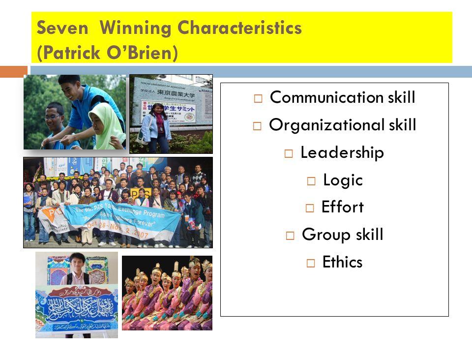 Seven Winning Characteristics (Patrick O'Brien)  Communication skill  Organizational skill  Leadership  Logic  Effort  Group skill  Ethics