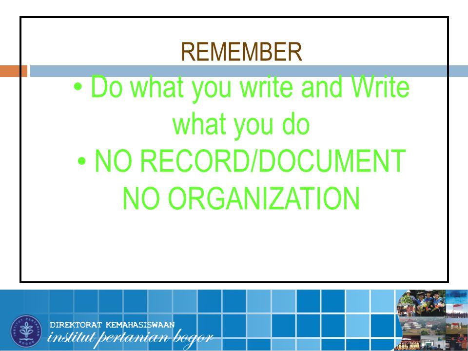 REMEMBER Do what you write and Write what you do NO RECORD/DOCUMENT NO ORGANIZATION