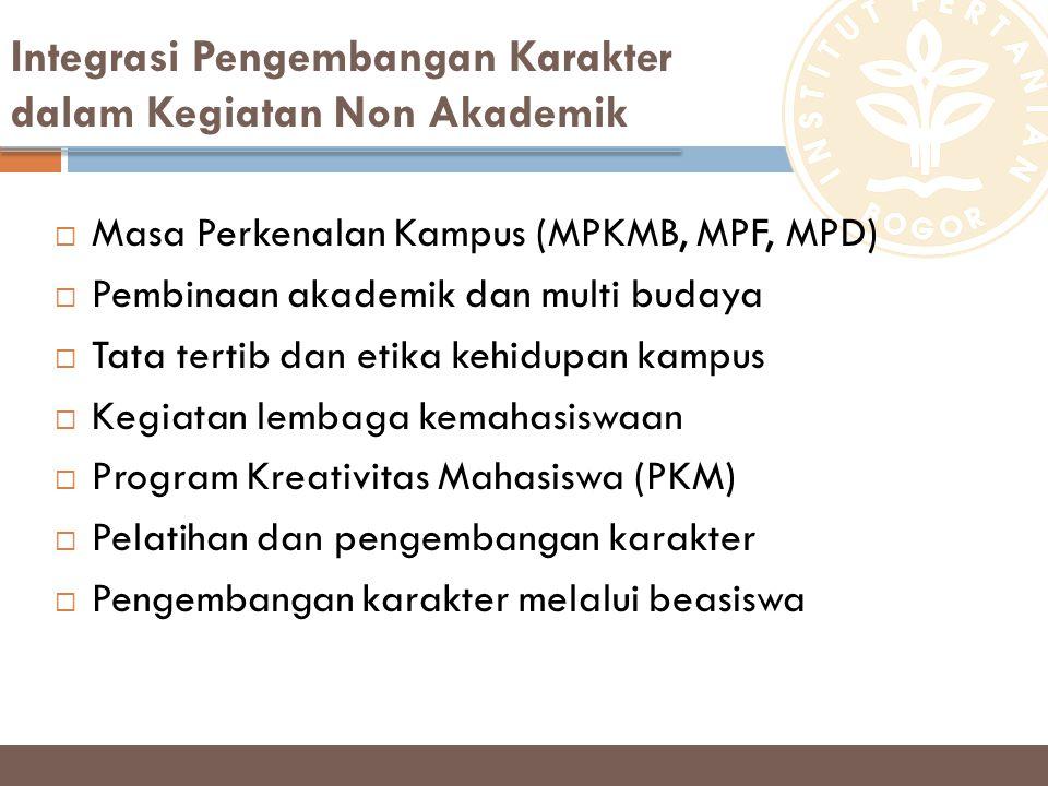 Integrasi Pengembangan Karakter dalam Kegiatan Non Akademik  Masa Perkenalan Kampus (MPKMB, MPF, MPD)  Pembinaan akademik dan multi budaya  Tata te
