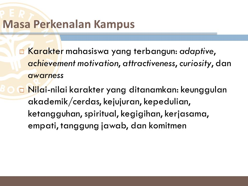  Karakter mahasiswa yang terbangun: adaptive, achievement motivation, attractiveness, curiosity, dan awarness  Nilai-nilai karakter yang ditanamkan: