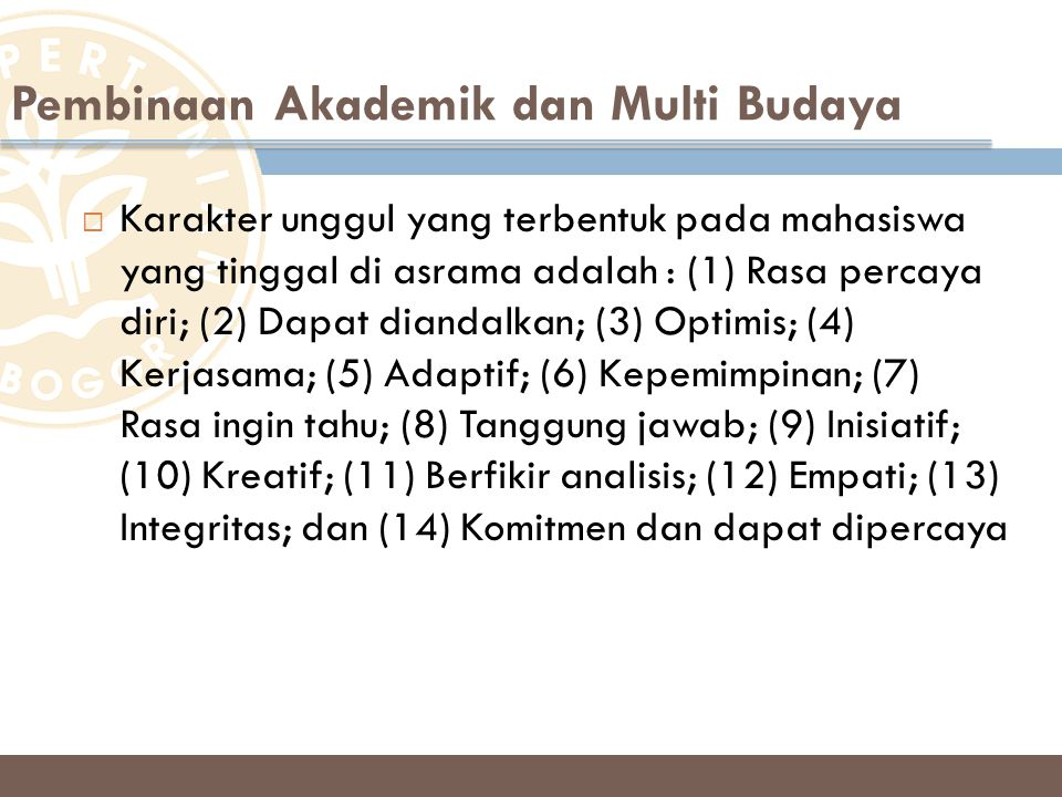  Karakter unggul yang terbentuk pada mahasiswa yang tinggal di asrama adalah : (1) Rasa percaya diri; (2) Dapat diandalkan; (3) Optimis; (4) Kerjasam
