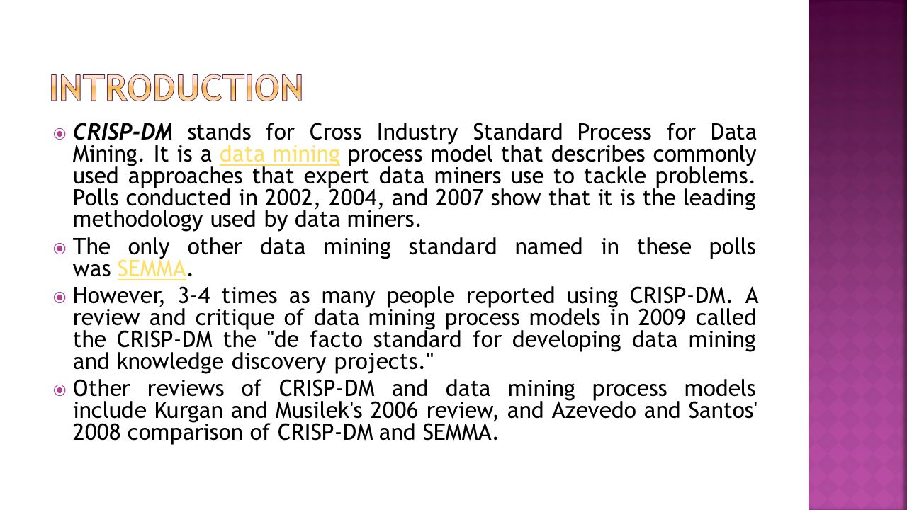  CRISP-DM stands for Cross Industry Standard Process for Data Mining. It is a data mining process model that describes commonly used approaches that