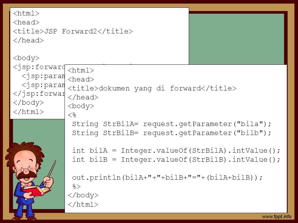 JSP Forward2 dokumen yang di forward <% String StrBilA= request.getParameter(
