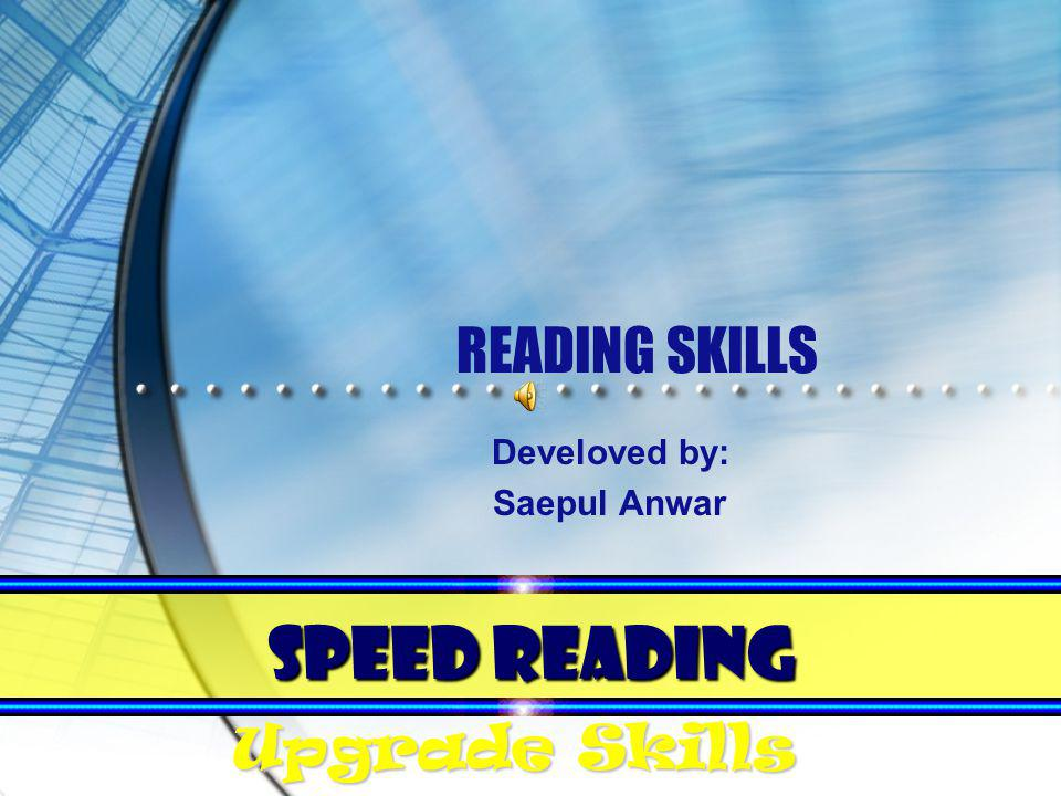 READING SKILLS Develoved by: Saepul Anwar SPEED READING Upgrade Skills
