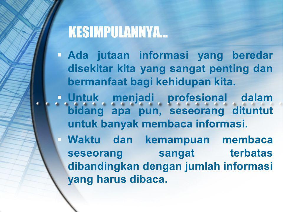 KESIMPULANNYA…  Ada jutaan informasi yang beredar disekitar kita yang sangat penting dan bermanfaat bagi kehidupan kita.  Untuk menjadi profesional