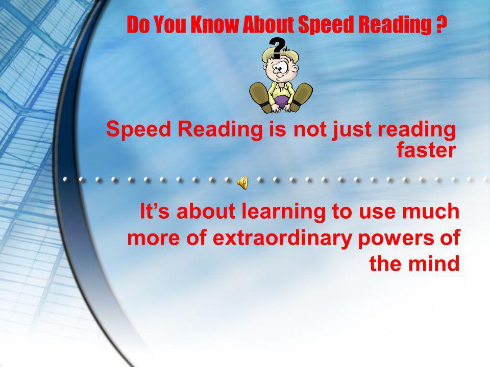 ABOUT SPEED READING  Jenis membaca yang mengutamakan kecepatan dengan tidak meninggalkan pemahaman terhadap aspek bacaan (Nurhadi, 1987)  Membaca cepat tidak berarti selalu membaca dengan kecepatan yang sama setiap kembali membaca.