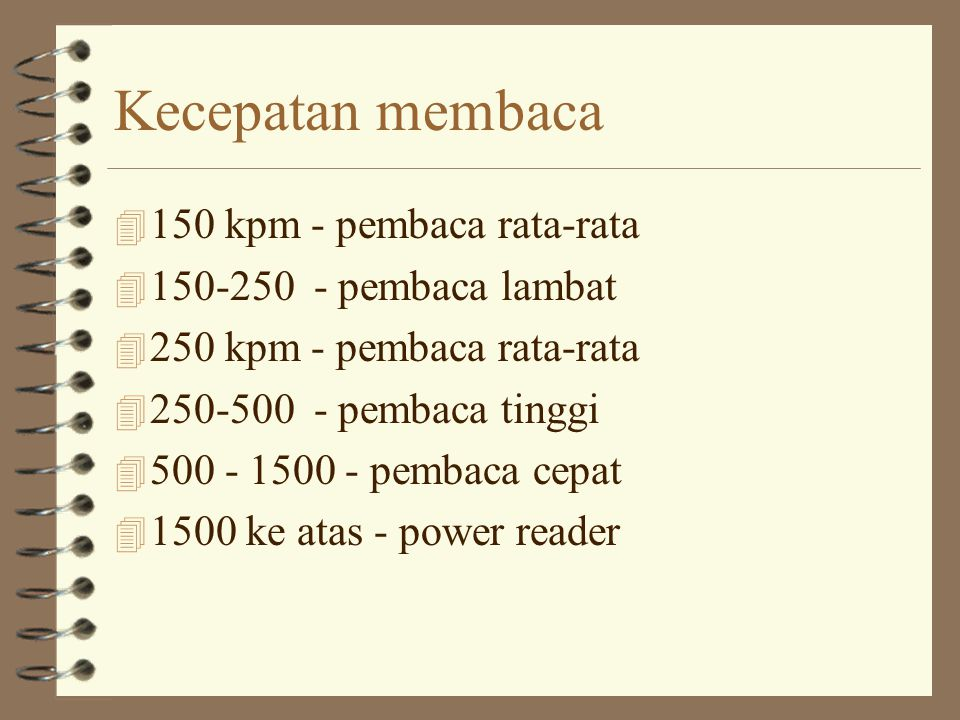 Kecepatan membaca 4 150 kpm - pembaca rata-rata 4 150-250 - pembaca lambat 4 250 kpm - pembaca rata-rata 4 250-500 - pembaca tinggi 4 500 - 1500 - pembaca cepat 4 1500 ke atas - power reader