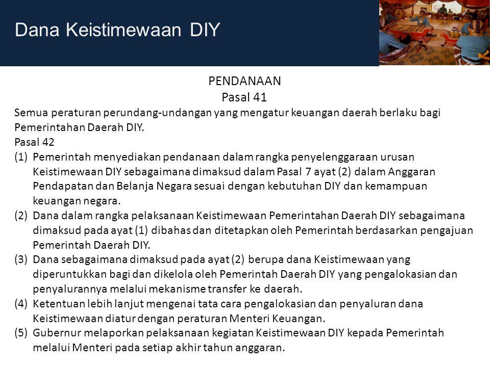 Dana Keistimewaan DIY PENDANAAN Pasal 41 Semua peraturan perundang-undangan yang mengatur keuangan daerah berlaku bagi Pemerintahan Daerah DIY. Pasal