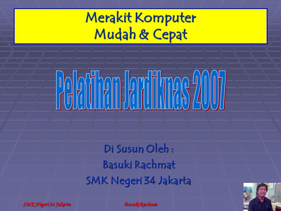 SMK Negeri 34 JakartaBasuki Rachmat Merakit Komputer Mudah & Cepat Di Susun Oleh : Basuki Rachmat SMK Negeri 34 Jakarta