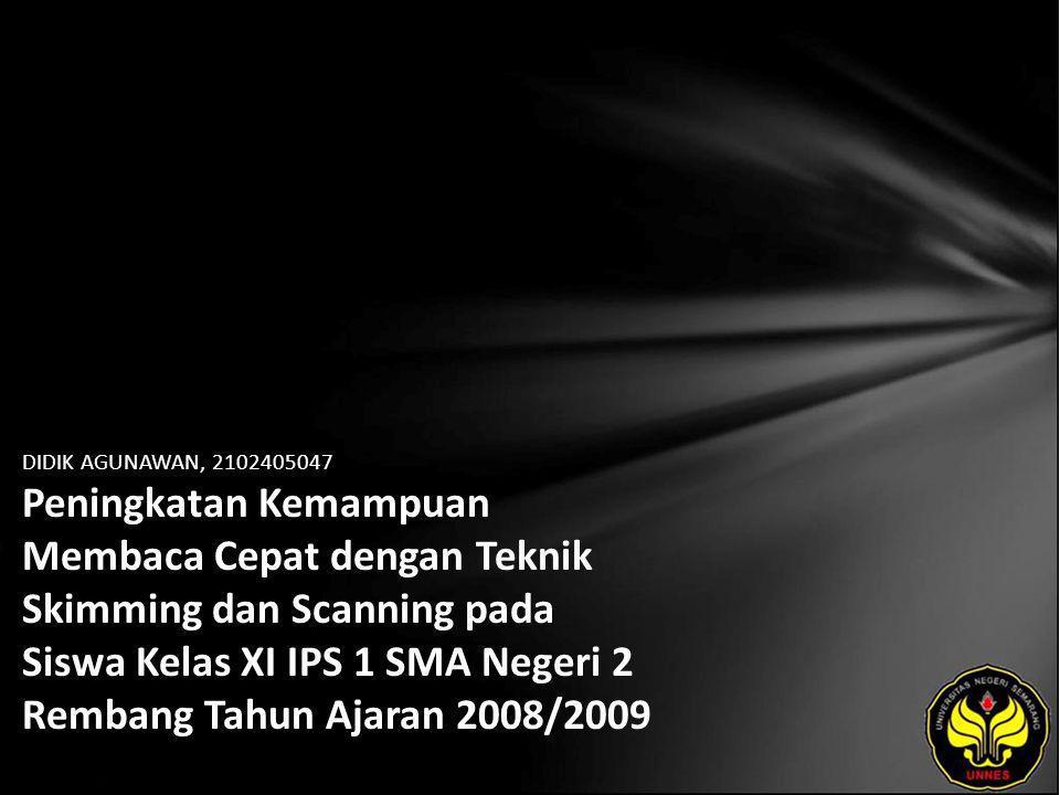 DIDIK AGUNAWAN, 2102405047 Peningkatan Kemampuan Membaca Cepat dengan Teknik Skimming dan Scanning pada Siswa Kelas XI IPS 1 SMA Negeri 2 Rembang Tahun Ajaran 2008/2009