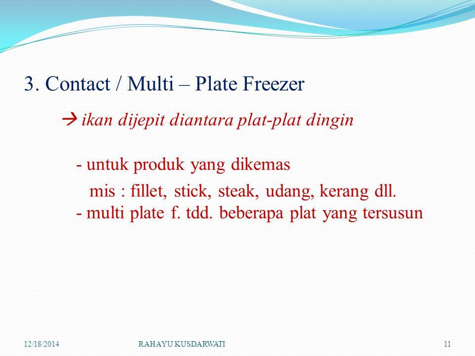 3. Contact / Multi – Plate Freezer  ikan dijepit diantara plat-plat dingin - untuk produk yang dikemas mis : fillet, stick, steak, udang, kerang dll.