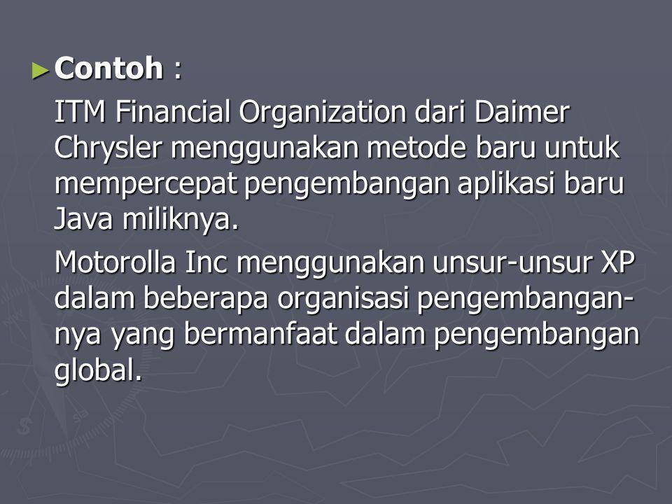 ► Contoh : ITM Financial Organization dari Daimer Chrysler menggunakan metode baru untuk mempercepat pengembangan aplikasi baru Java miliknya. Motorol