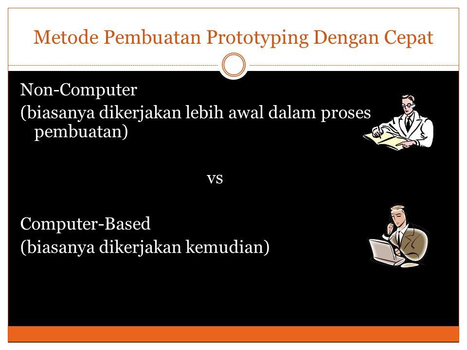 Metode Pembuatan Prototyping Dengan Cepat Non-Computer (biasanya dikerjakan lebih awal dalam proses pembuatan) vs Computer-Based (biasanya dikerjakan