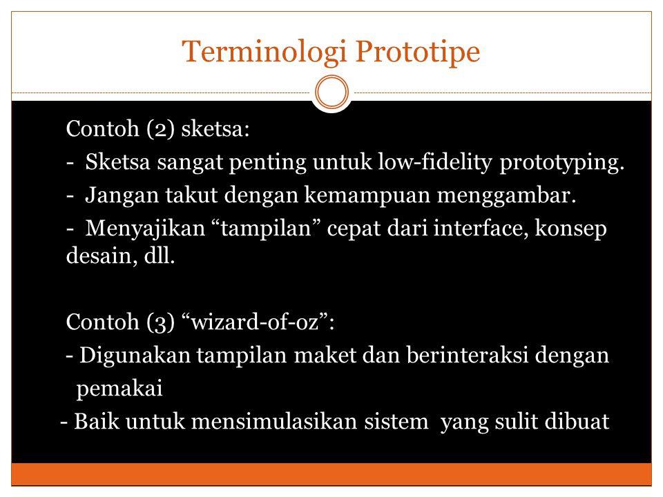 Terminologi Prototipe Contoh (2) sketsa: - Sketsa sangat penting untuk low-fidelity prototyping. - Jangan takut dengan kemampuan menggambar. - Menyaji