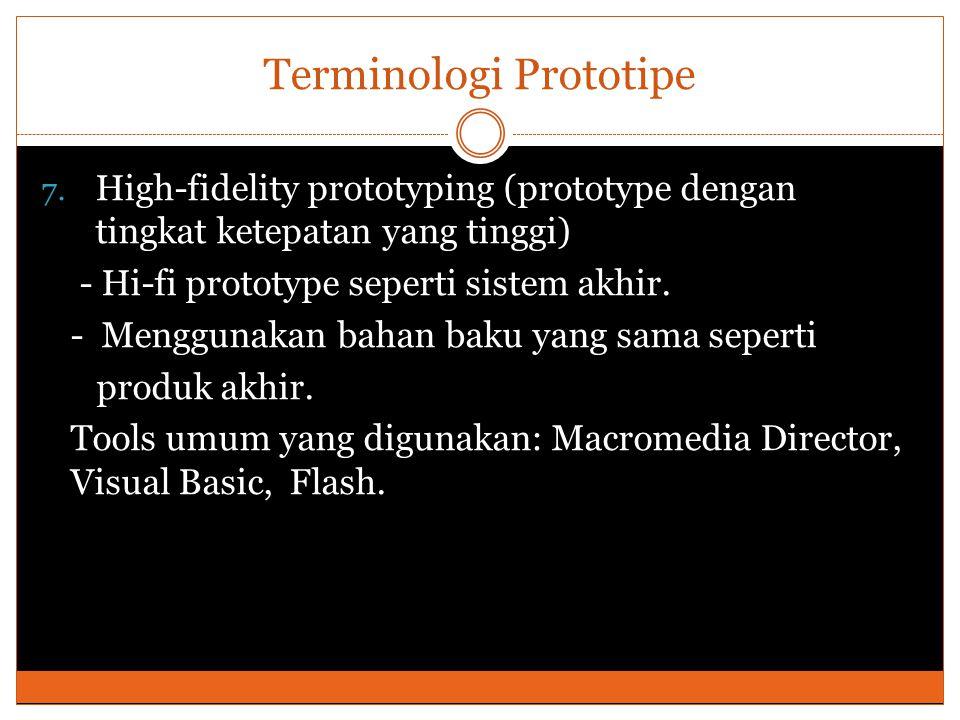 Terminologi Prototipe 7. High-fidelity prototyping (prototype dengan tingkat ketepatan yang tinggi) - Hi-fi prototype seperti sistem akhir. - Mengguna