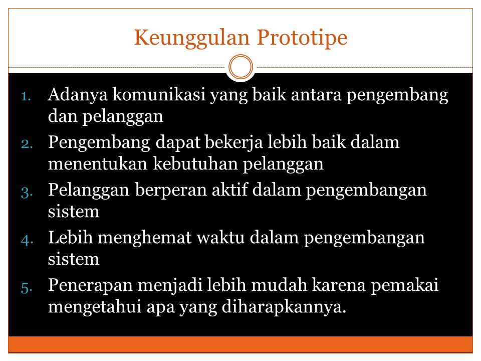 Keunggulan Prototipe 1. Adanya komunikasi yang baik antara pengembang dan pelanggan 2. Pengembang dapat bekerja lebih baik dalam menentukan kebutuhan