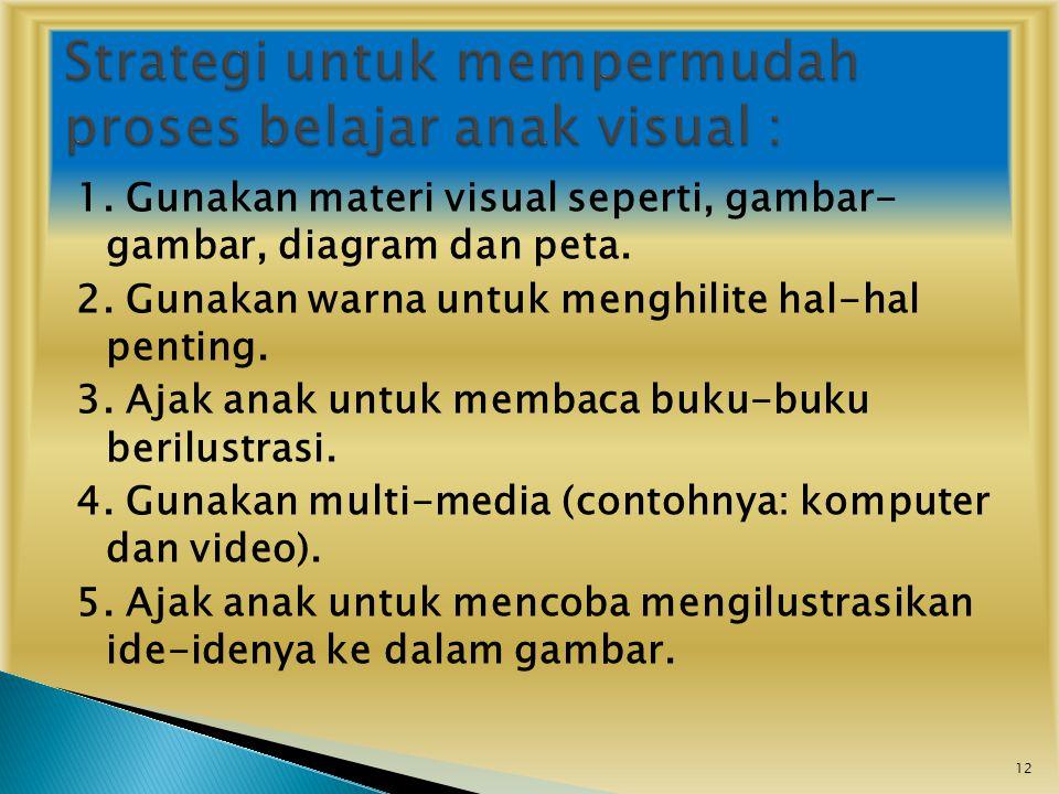 1. Gunakan materi visual seperti, gambar- gambar, diagram dan peta.