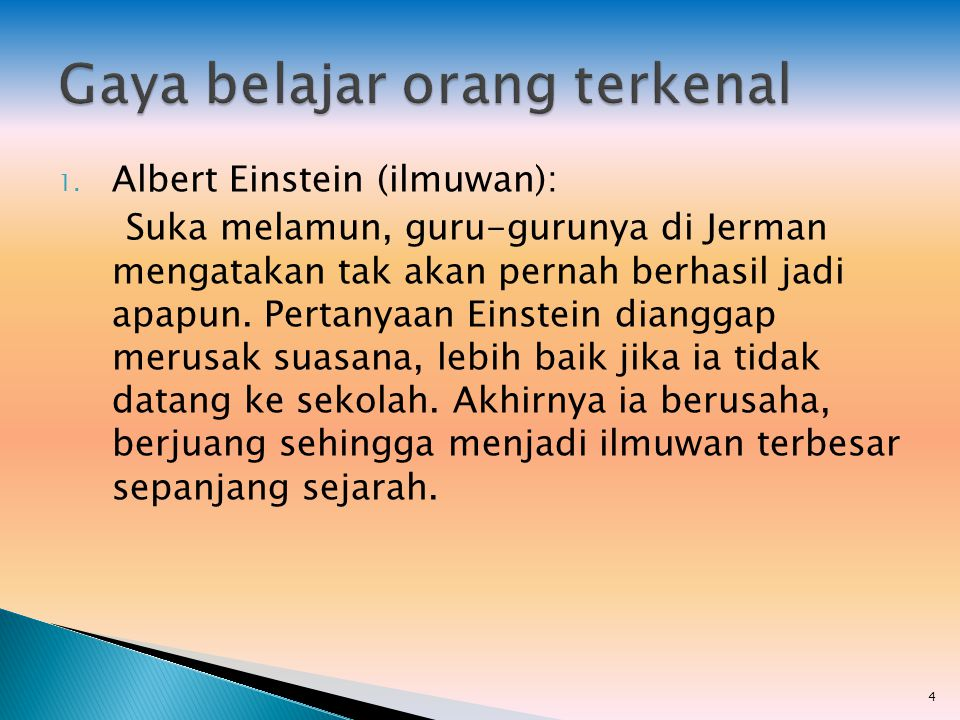 1. Albert Einstein (ilmuwan): Suka melamun, guru-gurunya di Jerman mengatakan tak akan pernah berhasil jadi apapun. Pertanyaan Einstein dianggap merus