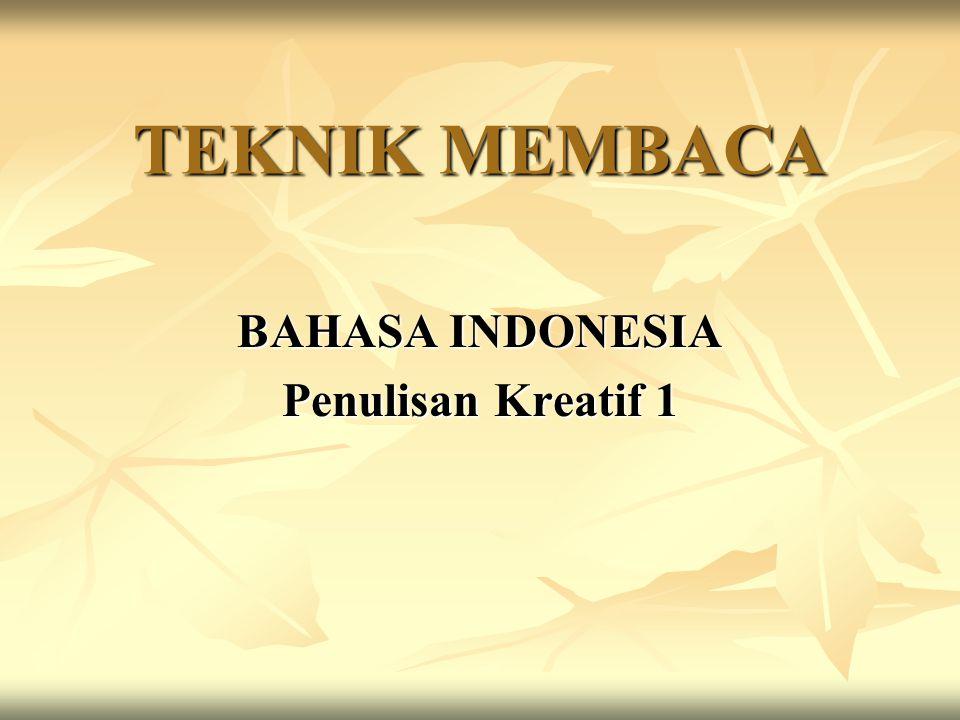 TEKNIK MEMBACA BAHASA INDONESIA Penulisan Kreatif 1