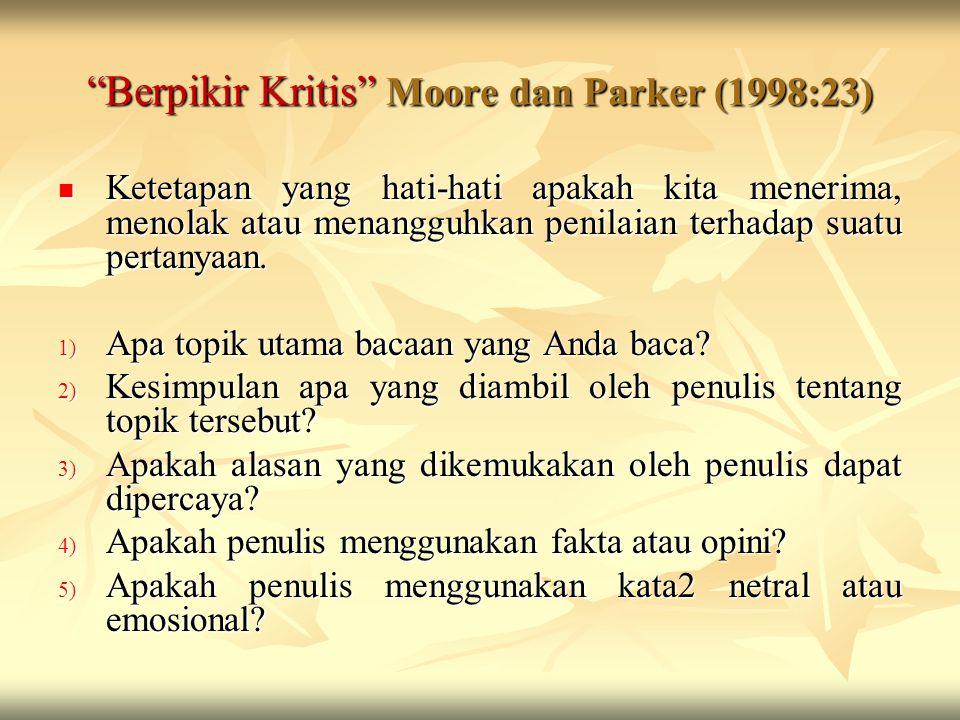 """Berpikir Kritis"" Moore dan Parker (1998:23) Ketetapan yang hati-hati apakah kita menerima, menolak atau menangguhkan penilaian terhadap suatu pertany"