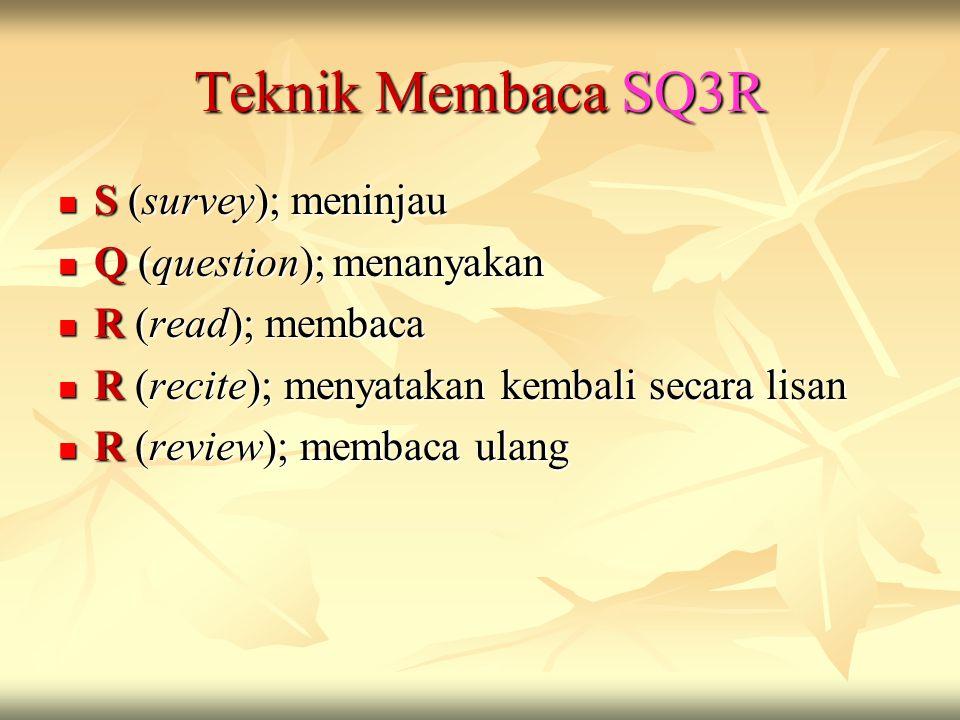 Teknik Membaca SQ3R S (survey); meninjau S (survey); meninjau Q (question); menanyakan Q (question); menanyakan R (read); membaca R (read); membaca R