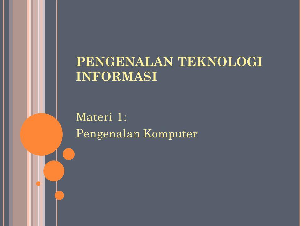 PENGENALAN TEKNOLOGI INFORMASI Materi 1: Pengenalan Komputer