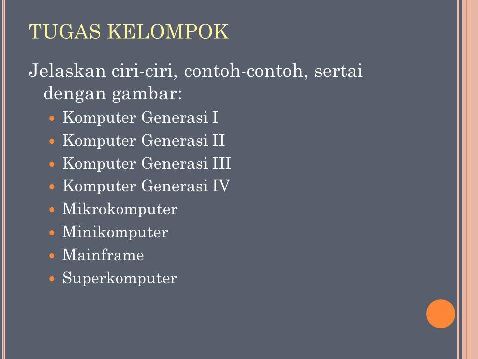 TUGAS KELOMPOK Jelaskan ciri-ciri, contoh-contoh, sertai dengan gambar: Komputer Generasi I Komputer Generasi II Komputer Generasi III Komputer Genera