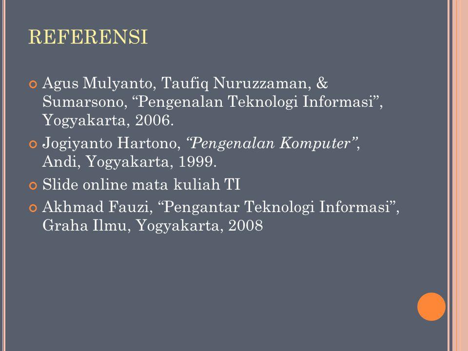"""REFERENSI Agus Mulyanto, Taufiq Nuruzzaman, & Sumarsono, """"Pengenalan Teknologi Informasi"""", Yogyakarta, 2006. Jogiyanto Hartono, """"Pengenalan Komputer"""","""