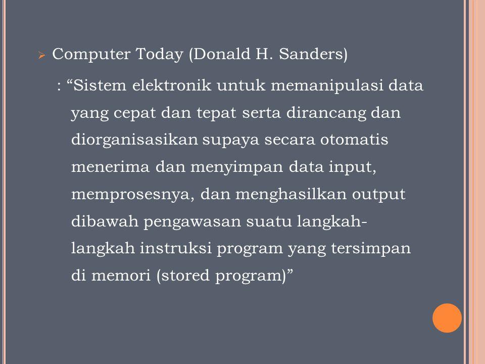 """ Computer Today (Donald H. Sanders) : """"Sistem elektronik untuk memanipulasi data yang cepat dan tepat serta dirancang dan diorganisasikan supaya seca"""