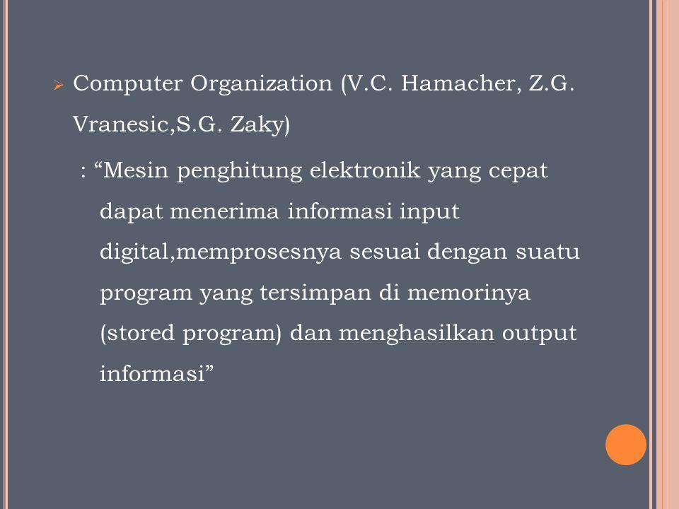 " Computer Organization (V.C. Hamacher, Z.G. Vranesic,S.G. Zaky) : ""Mesin penghitung elektronik yang cepat dapat menerima informasi input digital,memp"