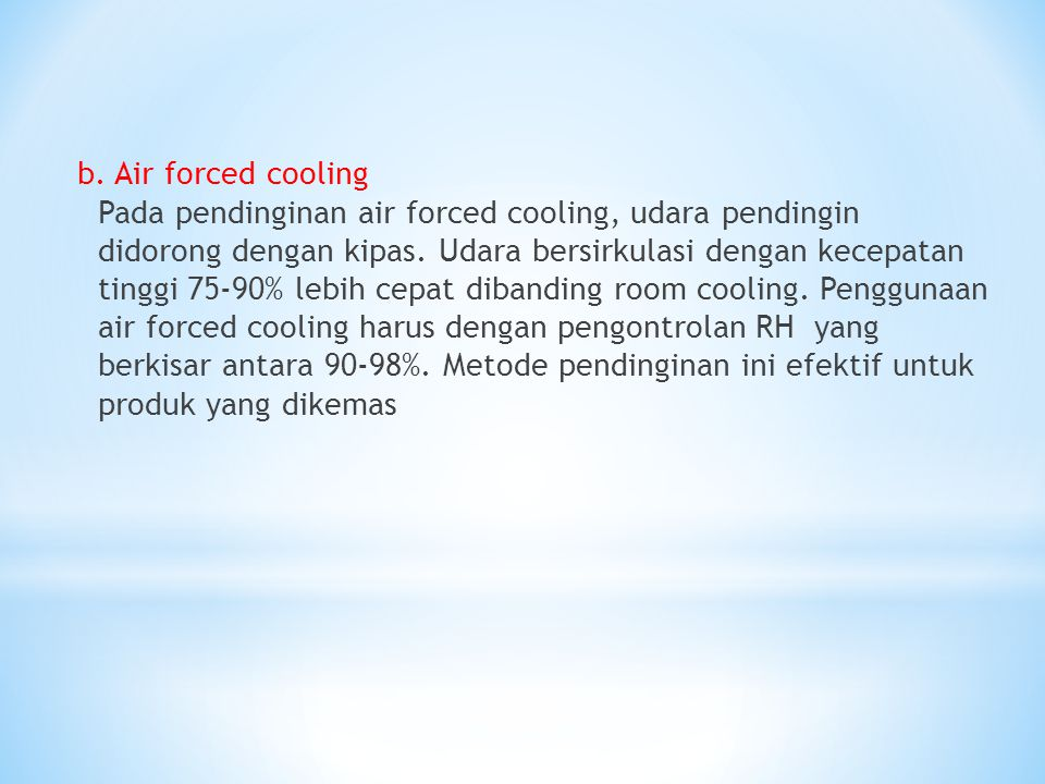 b. Air forced cooling Pada pendinginan air forced cooling, udara pendingin didorong dengan kipas. Udara bersirkulasi dengan kecepatan tinggi 75-90% le
