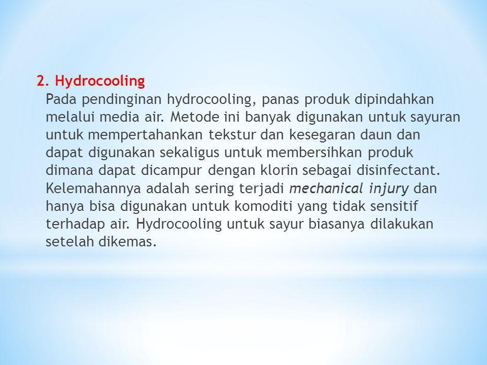 2. Hydrocooling Pada pendinginan hydrocooling, panas produk dipindahkan melalui media air. Metode ini banyak digunakan untuk sayuran untuk mempertahan