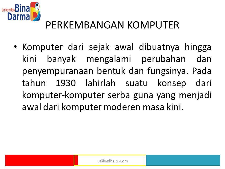 PERKEMBANGAN KOMPUTER Komputer dari sejak awal dibuatnya hingga kini banyak mengalami perubahan dan penyempuranaan bentuk dan fungsinya. Pada tahun 19