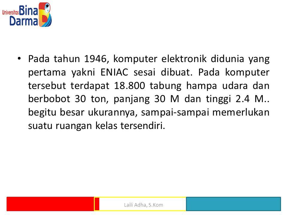 Pada tahun 1946, komputer elektronik didunia yang pertama yakni ENIAC sesai dibuat. Pada komputer tersebut terdapat 18.800 tabung hampa udara dan berb