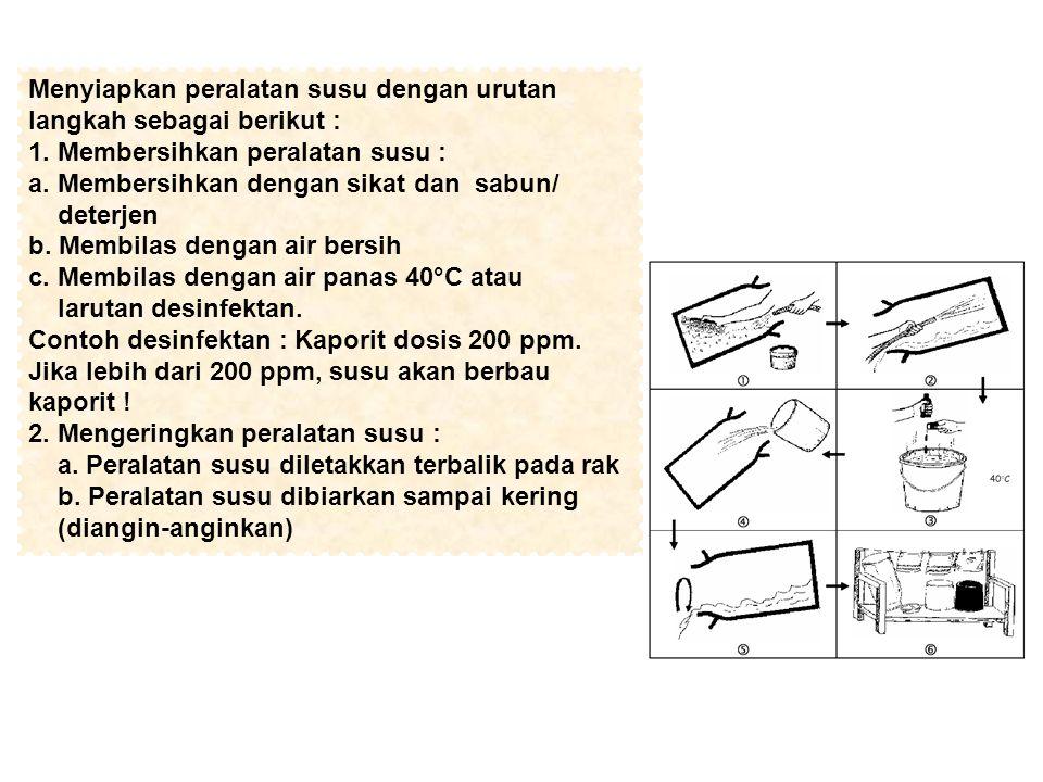 Menyiapkan peralatan susu dengan urutan langkah sebagai berikut : 1. Membersihkan peralatan susu : a. Membersihkan dengan sikat dan sabun/ deterjen b.