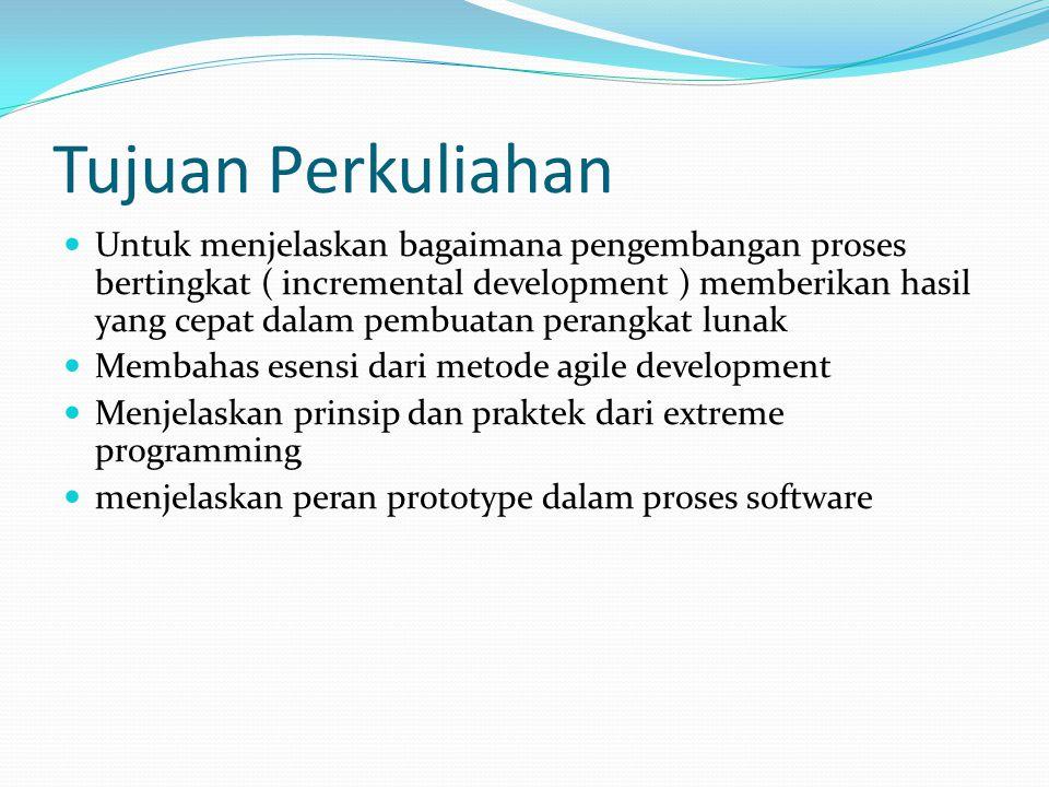 Tujuan Perkuliahan Untuk menjelaskan bagaimana pengembangan proses bertingkat ( incremental development ) memberikan hasil yang cepat dalam pembuatan